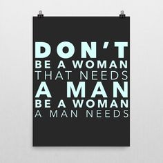 Be A Woman a Man Needs Poster