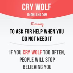 """Cry wolf"" means ""to ask for help when you do not need it"". Example: If you cry ​wolf too often, ​people will ​stop ​believing you. #idiom #idioms #saying #sayings #phrase #phrases #expression #expressions #english #englishlanguage #learnenglish #studyenglish #language #vocabulary #dictionary #grammar #efl #esl #tesl #tefl #toefl #ielts #toeic #englishlearning"