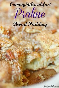 Overnight Breakfast Praline Bread Pudding.  So delicious and perfect to make the night before a brunch. (Secret ingredient makes this gourmet like and so easy!)