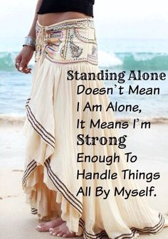 Standing Alone doesn't mean I am alone, it means I'm strong enough to handle things all by myself.. WILD WOMAN SISTERHOODॐ #WildWomanSisterhood #wildwoman #wildwomanmedicine #EmbodyYourWildNature