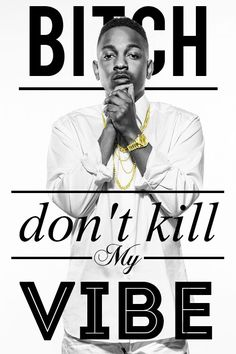 Kendrick Lamar is the best. bitch dont kill my vibe! Hip Hop And R&b, Love N Hip Hop, Hip Hop Rap, Hip Hop Artists, Music Artists, Rap Music, Good Music, Hiphop, Rapper