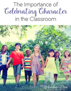Celebrating character in the classroom should be a priority. I love the reasons listed here and it truly is a simple thing to do!