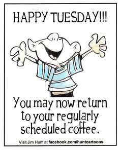 Happy Tuesday!! Good morning sister! Have a super great day! You may now return to your regularly scheduled coffee. I LOVE YOU! xoxoxoxo