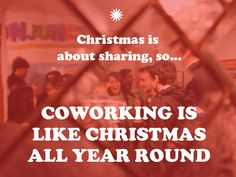 Coworking is like having christmas all year round...
