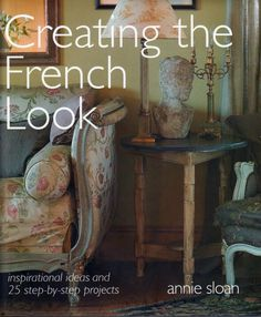 country french decor | if you love french decor then creating the french look by annie sloan ...