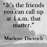 """It's the friends you can call up at 4 a.m. that """"matter."""" Marlene Dietrich #quote @Talia Mana"""
