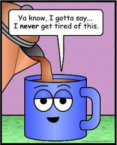 Coffee cartoon Never get Tired Coffee Talk, Coffee Is Life, I Love Coffee, Hot Coffee, Coffee Drinks, Coffee Shop, Coffee Cups, Coffee Lovers, Coffee Break