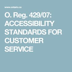 O. Reg. 429/07: ACCESSIBILITY STANDARDS FOR CUSTOMER SERVICE