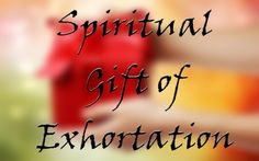What Is The Spiritual Gift of Exhortation http://rhapsody-of-realities.blogspot.com