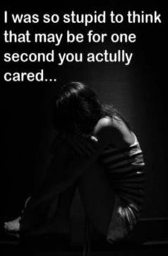 You couldn't have really cared about me to have done what you did to me, as well as seeing and hearing me suffer everyday.