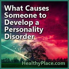 Detailed information on the causes of personality disorders, how personality disorders develop and why.