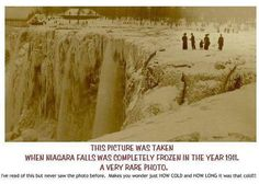 THIS PICTURE WAS TAKEN WHEN NIAGARA FALLS WAS COMPLETELY FROZEN OVER 1911. I've read of this but never saw the photo before. It makes you wonder HOW COLD & HOW LONG it was that cold! A very rare photo indeed. I found this on Facebook, extreme cold!