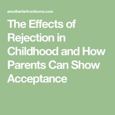 The Effects of Rejection in Childhood and How Parents Can Show Acceptance