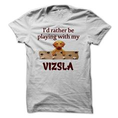 Id rather be playing with my Vizsla T Shirts, Hoodie. Shopping Online Now ==►…