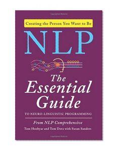 NLP: The Essential Guide to Neuro-Linguistic Programming/NLP Comprehensive, Tom Dotz, Tom Hoobyar, Susan Sanders