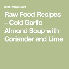 Raw Food Recipes – Cold Garlic Almond Soup with Coriander and Lime