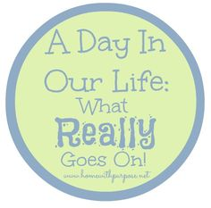 A Day In Our Life: What REALLY Goes On! - Home With Purpose