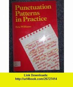 Punctuation Patterns in Practice (9780713105117) Eric Williams , ISBN-10: 0713105119  , ISBN-13: 978-0713105117 ,  , tutorials , pdf , ebook , torrent , downloads , rapidshare , filesonic , hotfile , megaupload , fileserve