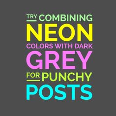 DESIGN TIP: Try combining neon colors with grey for social media posts that pop!