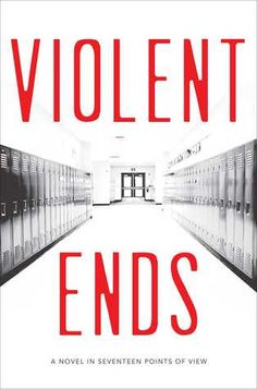Seventeen YA writers collaborate to create the powerful VIOLENT ENDS