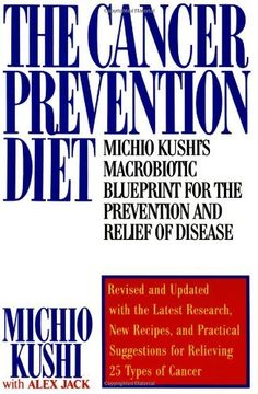 The Cancer Prevention Diet: Michio Kushi's Macrobiotic Blueprint for the Prevention and Relief of Disease by Michio Kushi, http://www.amazon.com/dp/0312112459/ref=cm_sw_r_pi_dp_dDWWpb1YD7VAK