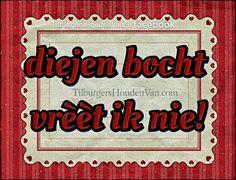 #Typisch #tilburgs #Gezegde #dialect #tilburgershoudenvan #Tilburg #gezegden #Spreuken #Tilburgershoudenvan #Kwèèk  #tilburgs #Tilburg #dialect #brabant #uitdrukking #opzntilburgs #gezegde #brabants #tilburgers #brabanders #taal #spreektaal