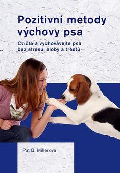 Pozitivní metody výchovy psa - Dogs, Doggies, Pet Dogs