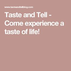 Taste and Tell - Come experience a taste of life! Recipes, Life, Cooking Blogs, Food, Room Decor, Internet, Home Decor, Rezepte, Food Recipes