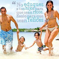 """""""No eduques a tus #Hijos para que sean #Ricos, hazlo para que sean #Felices"""". #Citas #Frases @Candidman"""