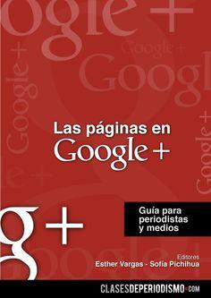Las páginas en Google+. Autores: Esther Vargas y Sofía Pichihua. Año: 2011 http://www.clasesdeperiodismo.com/2011/12/30/descarga-las-paginas-en-google-guia-para-periodistas-y-medios/