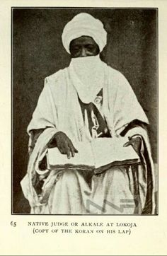 """Native Judge or Alkale with a Koran in his lap, in Lokoja, Nigeria, Source: """"Up against it in Nigeria"""" by Langa Langa Nigerian Culture, African Royalty, Black History Facts, Africans, African History, People Around The World, Cavalier, Afro, Warriors"""