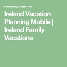 Ireland Vacation Planning Mobile   Ireland Family Vacations