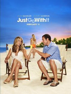 Just Go with It (2011) ~ Adam Sandler, Jennifer Aniston, Nicole Kidman, Brooklyn Decker. On a weekend trip to Hawaii, a plastic surgeon convinces his loyal assistant to pose as his soon-to-be-divorced wife in order to cover up a careless lie he told to his much-younger girlfriend. Fun!!!!!!!!!