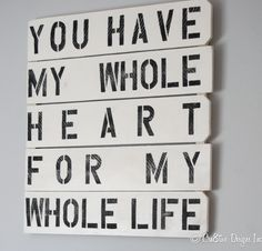 DIY Tutorial-You Have My Whole Heart sign --love it!
