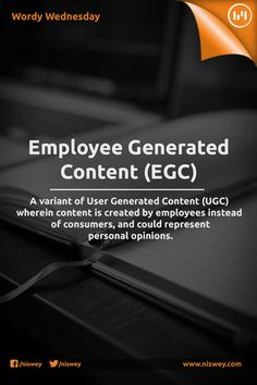 Employee Generated Content (EGC): A variant of User Generated Content (UGC) wherein content is created by employees instead of consumers, and could represent personal opinions. #Employee #Content #UserGeneratedContent #WordyWednesday