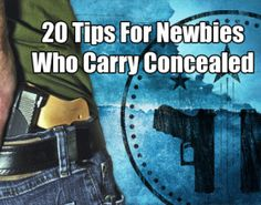 20 Tips For Newbies Who Carry Concealed (Or Plan To Carry In The Future)