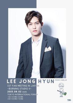 150630 LEE JONGHYUN From CNBLUE 1st FAN MEETING IN JAPAN~Burning STUDIO Ⅱ~ Poster Ver 2cr:fncmusicjapanCNBLUE.CL | twitter.com/CNBLUECL