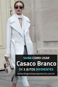 2727aa760e SAIBA COMO USAR CASACO BRANCO DE 3 JEITOS DIFERENTES O casaco é peça-chave  no