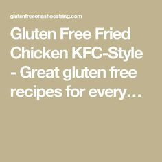 Gluten Free Fried Chicken KFC-Style - Great gluten free recipes for every…