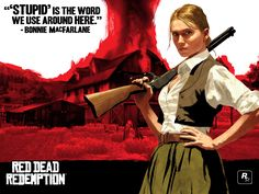 *Stupid Is The Word We Use Here* - Red Dead Redemption, Bonnie McFarlane ~ It´s Also The Word I Have To Use Here Very Often