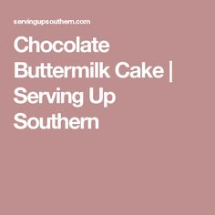 Chocolate Buttermilk Cake | Serving Up Southern