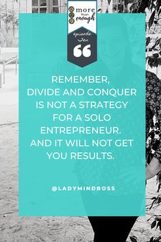 Remember, Divide and Conquer is NOT a strategy for a solo entrepreneur. Listen to More Than Enough Podcast Episode 10 - Working Mom Burnout: FIVE tips to be free from it. Finding Passion, Finding Purpose In Life, Purpose Driven Life, Best Life Advice, Becoming A Life Coach, Meditation For Beginners, Quotes About Motherhood, Law Of Attraction Tips, You Better Work
