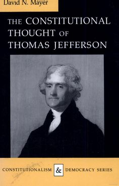 The constitutional thought of Thomas Jefferson.