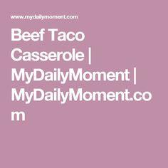 Beef Taco Casserole | MyDailyMoment | MyDailyMoment.com
