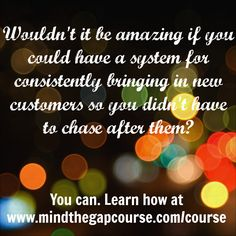 Wouldn't it be amazing if you could have a system for consistently bringing in new customers to your #wedding business? You can. Learn how at www.mindthegapcourse.com/course