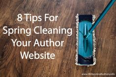 8 Tips For Spring Cleaning Your Author Website, www.writersandauthors.info