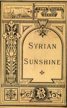 Appleton, Thomas Gold, 1812-1884. Title Syrian sunshine / by T.G. Appleton. Publication Info. Boston : Roberts, 1877.