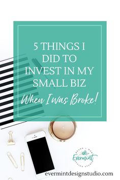 5 Things I Did to Invest in my Small Business - When I Was Broke. Click through to read more! www.evermintdesignstudio.com