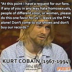 Kurt Cobain...too bad he was lost far before his time