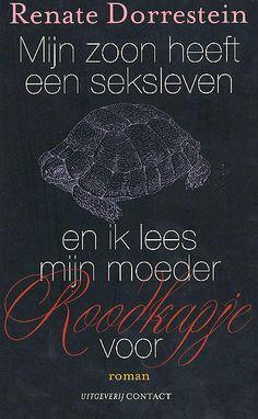 Mijn zoon heeft een seksleven en ik lees mijn moeder Roodkapje voor - Renate Dorrestein.